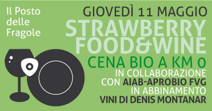 Strawberry Food & Wine: Aiab - Aprobio FVG + Vini Denis Montanar