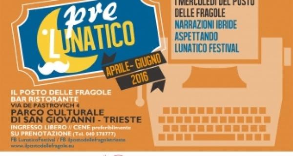 PreLunatico - Rassegna di narrazioni ibride, aspettando il Lunatico Festival 2016, dal 20 aprile presso Il Posto delle Fragole