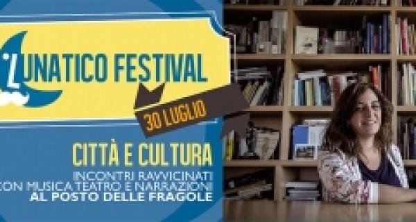 Nuova data per il Lunatico il 30 luglio: Città e cultura, la cultura come leva di sviluppo e integrazione/interazione sociale
