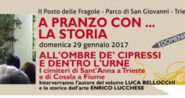 """A pranzo con la storia: """"All'ombre de' cipressi e dentro l'urne - I cimiteri di Sant'Anna a Trieste e di Cosala a Fiume""""."""