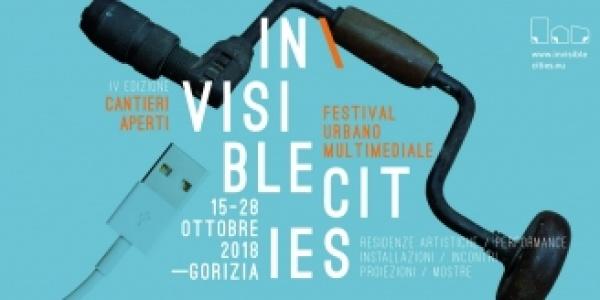 Dal 15 al 28 ottobre a Gorizia la IV edizione di In\Visible Cities - Festival Urbano Multimediale