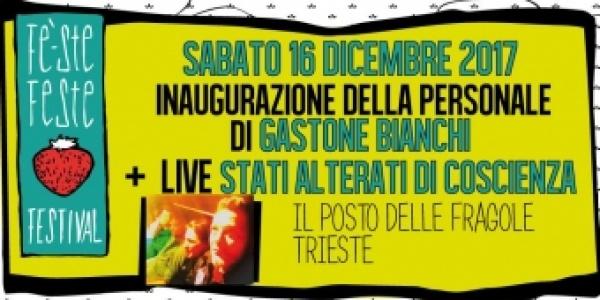 Fe Ste Feste Festival Inaugurazione personale di Gastone Bianchi + Stati Alterati di Coscienza in concerto