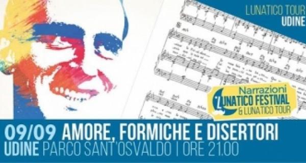 Amore, Formiche e Disertori - Lunatico Tour Udine