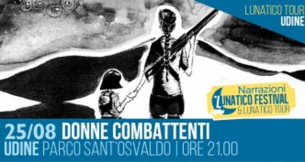 Donne Combattenti al Lunatico Tour Udine