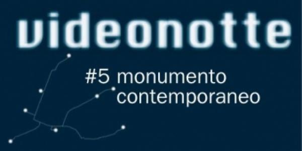 VideoNotte #5 monumento contemporaneo