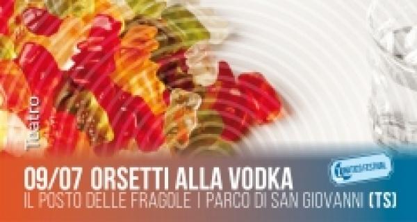 """Martedì 9 luglio al Lunatico Festival """"Orsetti alla vodka"""""""