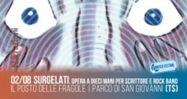 """venerdì 2  agosto  """"Surgelati. Opera per dieci mani per scrittore e rock band."""" al Lunatico Festival"""